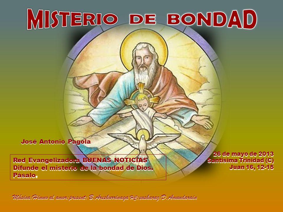 26 de mayo de 2013 Santísima Trinidad (C) Juan 16, 12-15 Red Evangelizadora BUENAS NOTICIAS Difunde el misterio de la bondad de Dios.