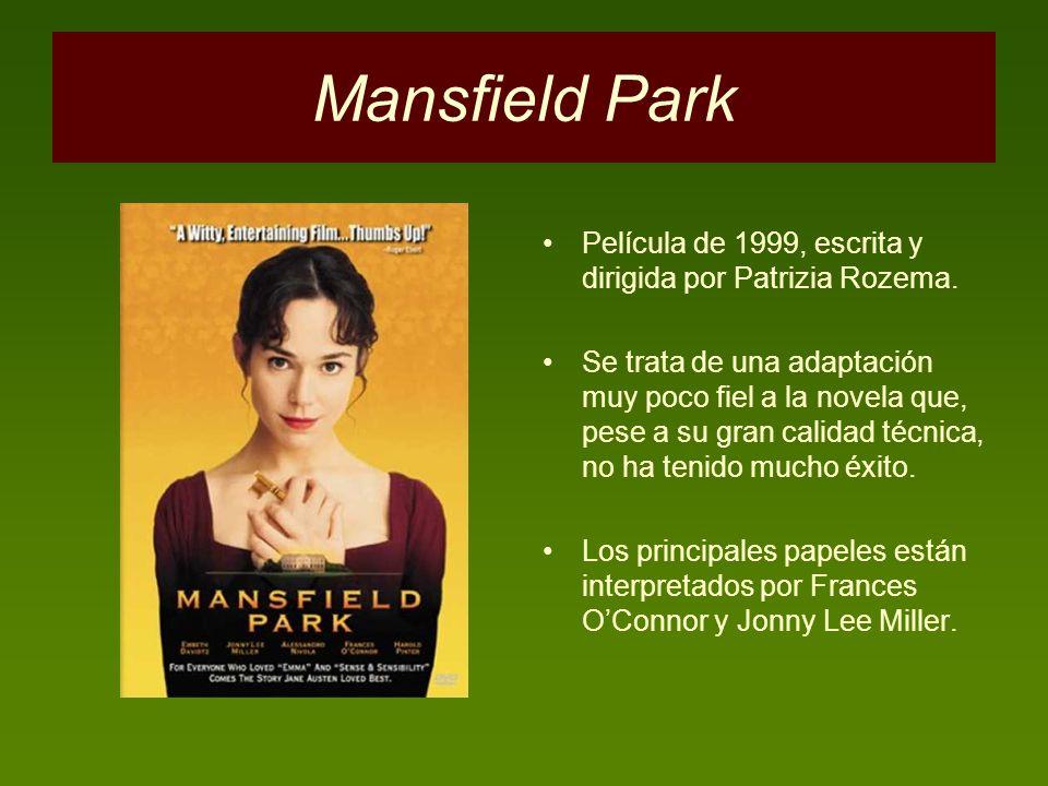 Mansfield Park Película de 1999, escrita y dirigida por Patrizia Rozema. Se trata de una adaptación muy poco fiel a la novela que, pese a su gran cali