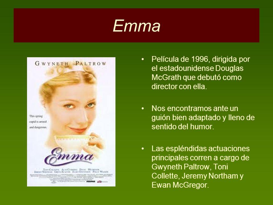 Emma Película de 1996, dirigida por el estadounidense Douglas McGrath que debutó como director con ella. Nos encontramos ante un guión bien adaptado y