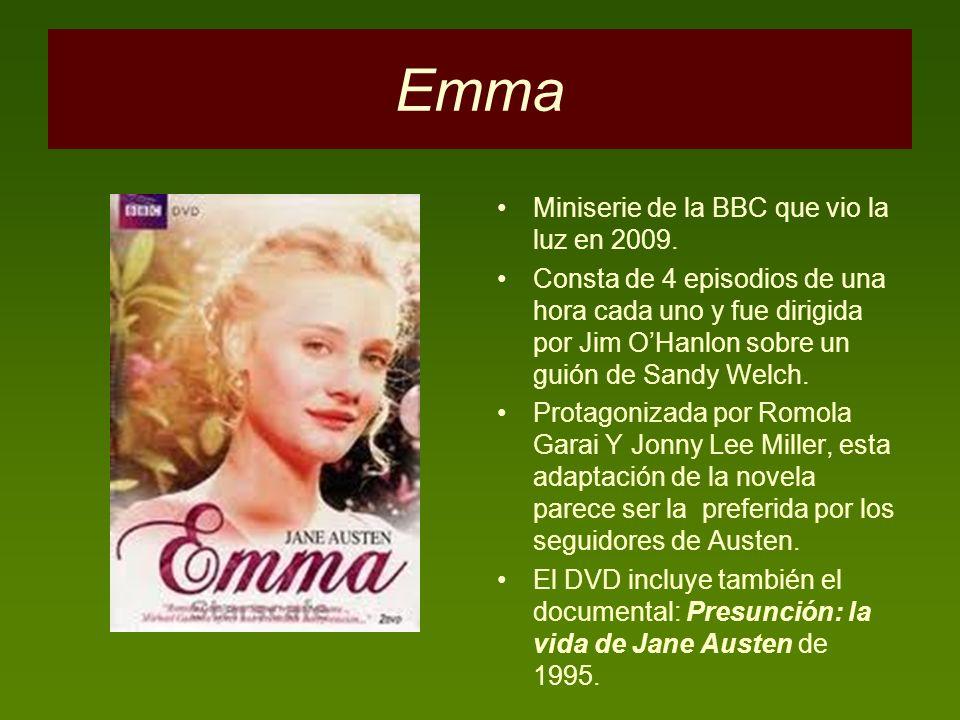 Emma Miniserie de la BBC que vio la luz en 2009. Consta de 4 episodios de una hora cada uno y fue dirigida por Jim OHanlon sobre un guión de Sandy Wel