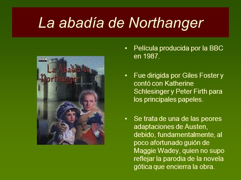 La abadía de Northanger Película producida por la BBC en 1987. Fue dirigida por Giles Foster y contó con Katherine Schlesinger y Peter Firth para los