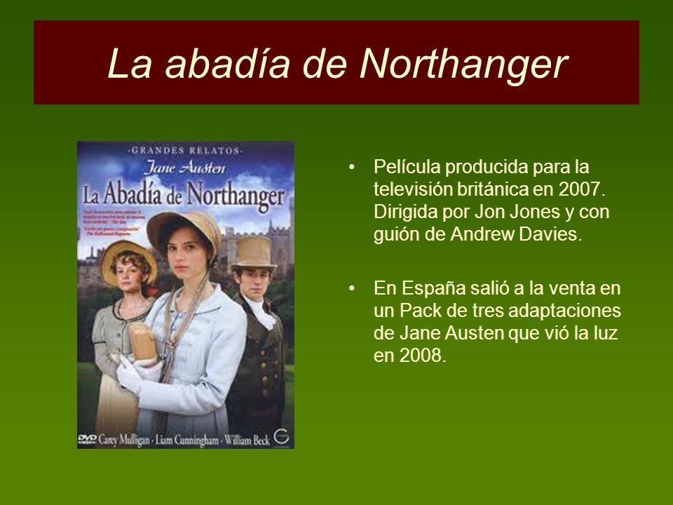 La abadía de Northanger Película producida para la televisión británica en 2007. Dirigida por Jon Jones y con guión de Andrew Davies. En España salió
