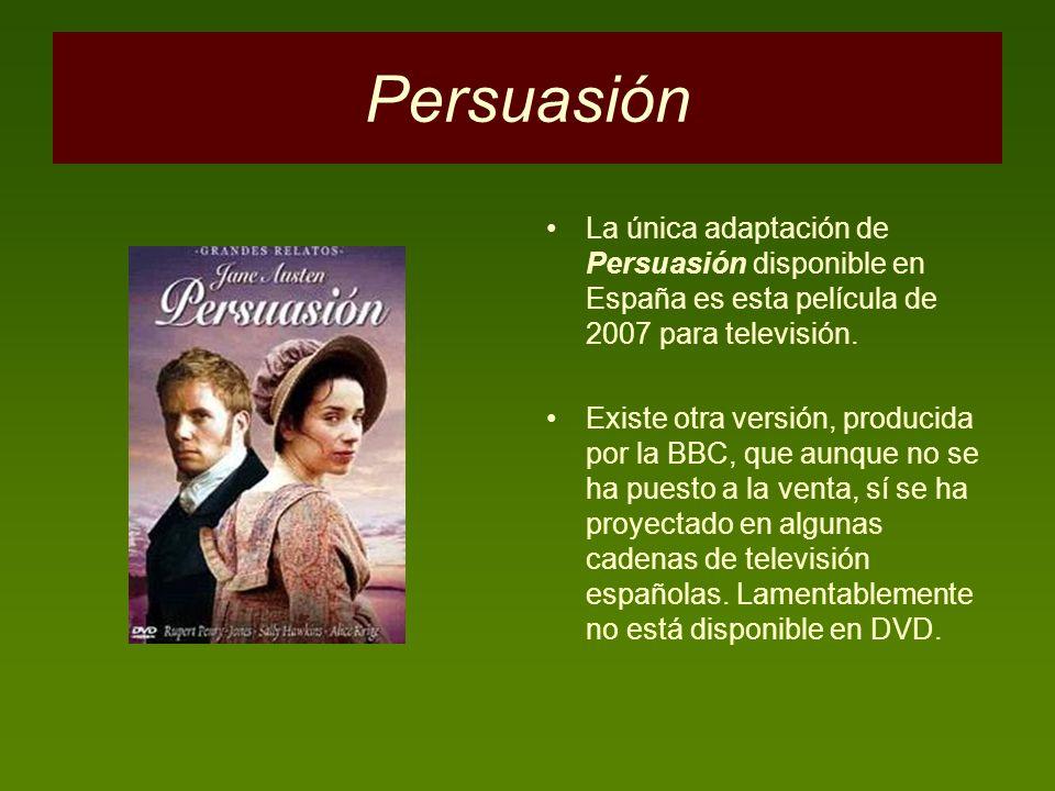 Persuasión La única adaptación de Persuasión disponible en España es esta película de 2007 para televisión. Existe otra versión, producida por la BBC,