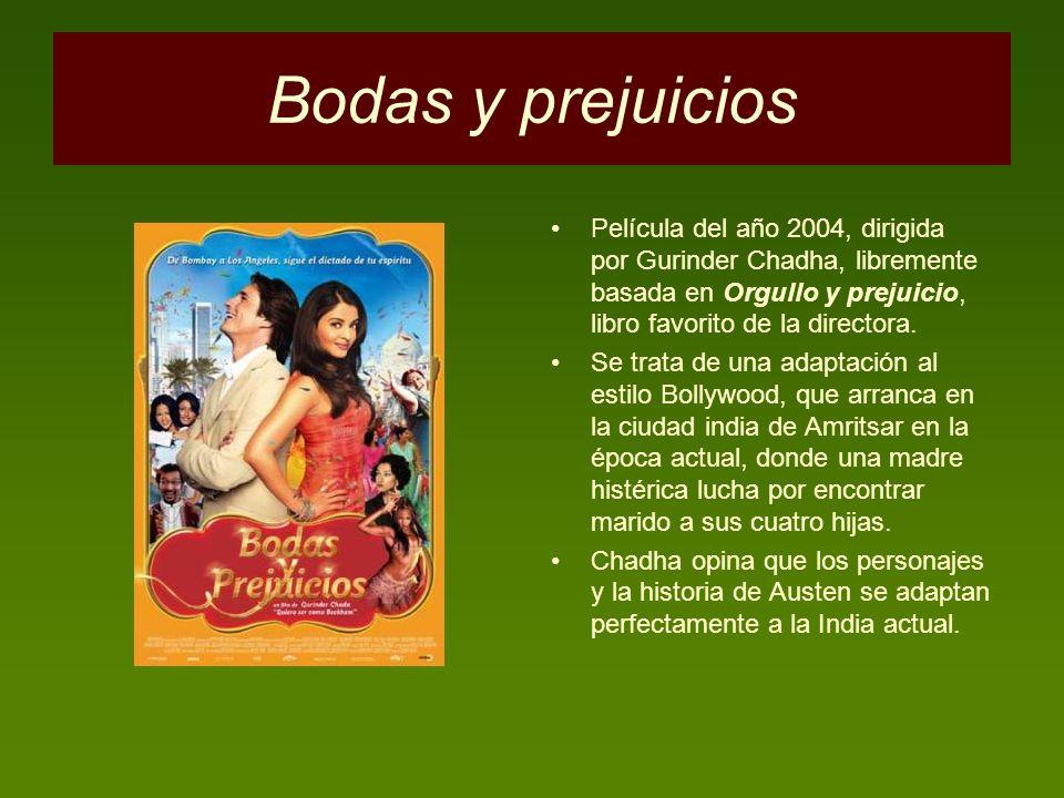 Bodas y prejuicios Película del año 2004, dirigida por Gurinder Chadha, libremente basada en Orgullo y prejuicio, libro favorito de la directora. Se t
