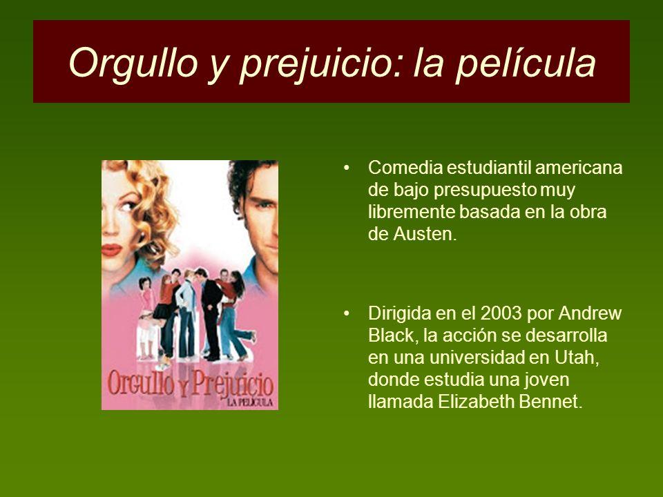 Orgullo y prejuicio: la película Comedia estudiantil americana de bajo presupuesto muy libremente basada en la obra de Austen. Dirigida en el 2003 por