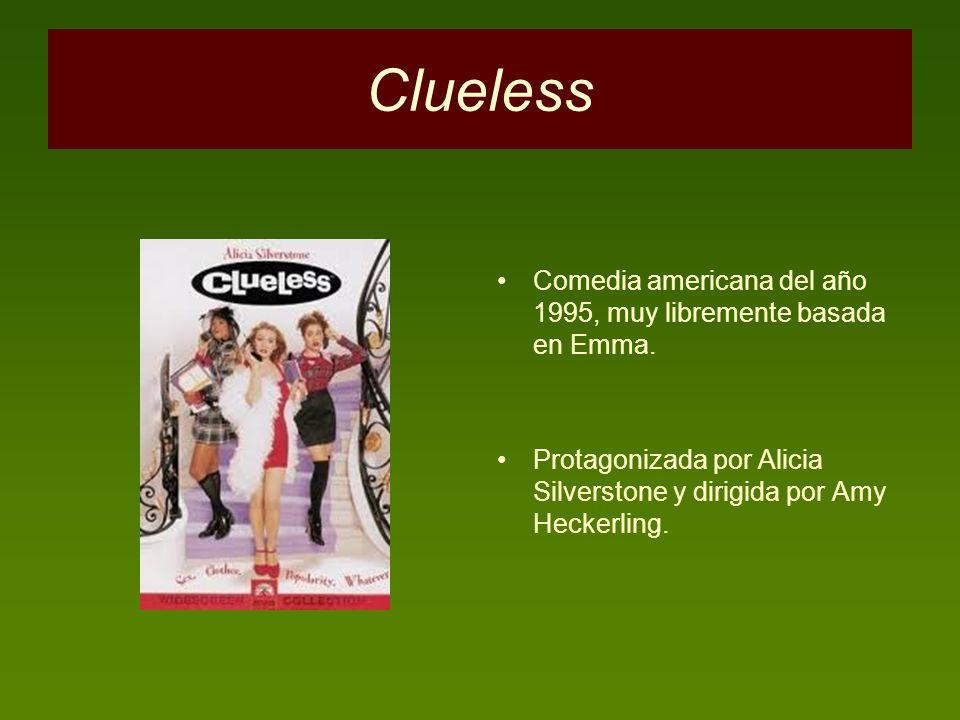 Clueless Comedia americana del año 1995, muy libremente basada en Emma. Protagonizada por Alicia Silverstone y dirigida por Amy Heckerling.