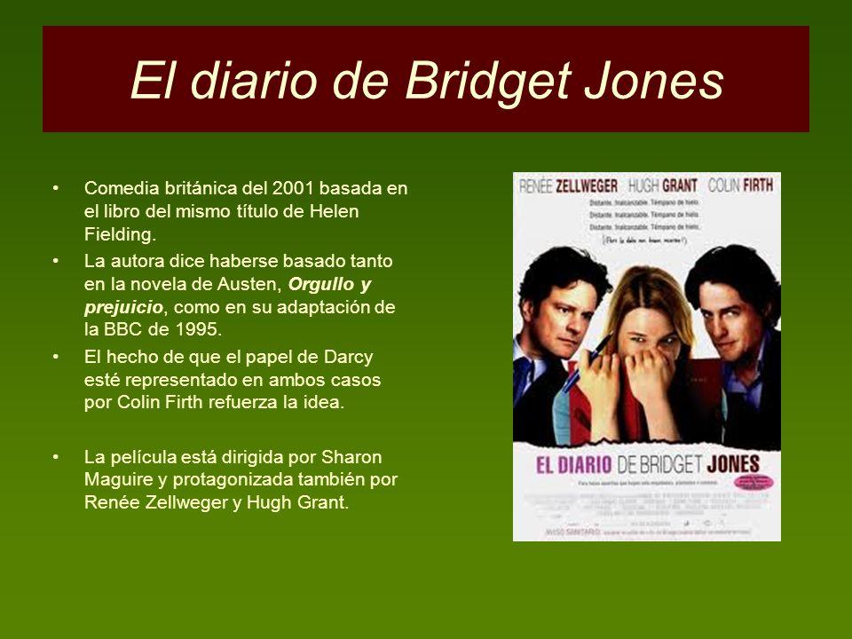 El diario de Bridget Jones Comedia británica del 2001 basada en el libro del mismo título de Helen Fielding. La autora dice haberse basado tanto en la