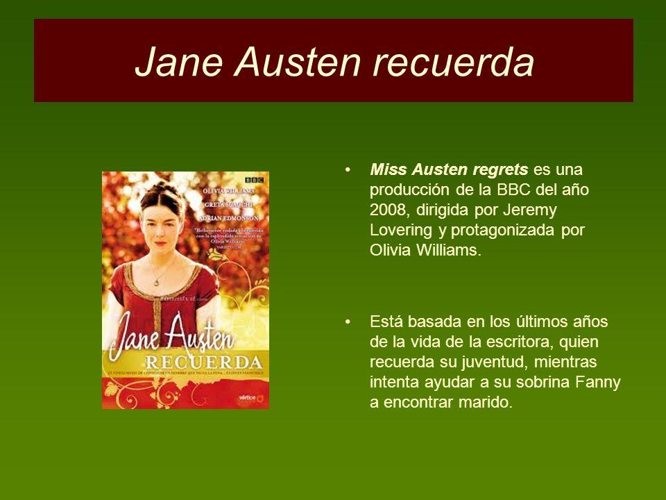 Jane Austen recuerda Miss Austen regrets es una producción de la BBC del año 2008, dirigida por Jeremy Lovering y protagonizada por Olivia Williams. E