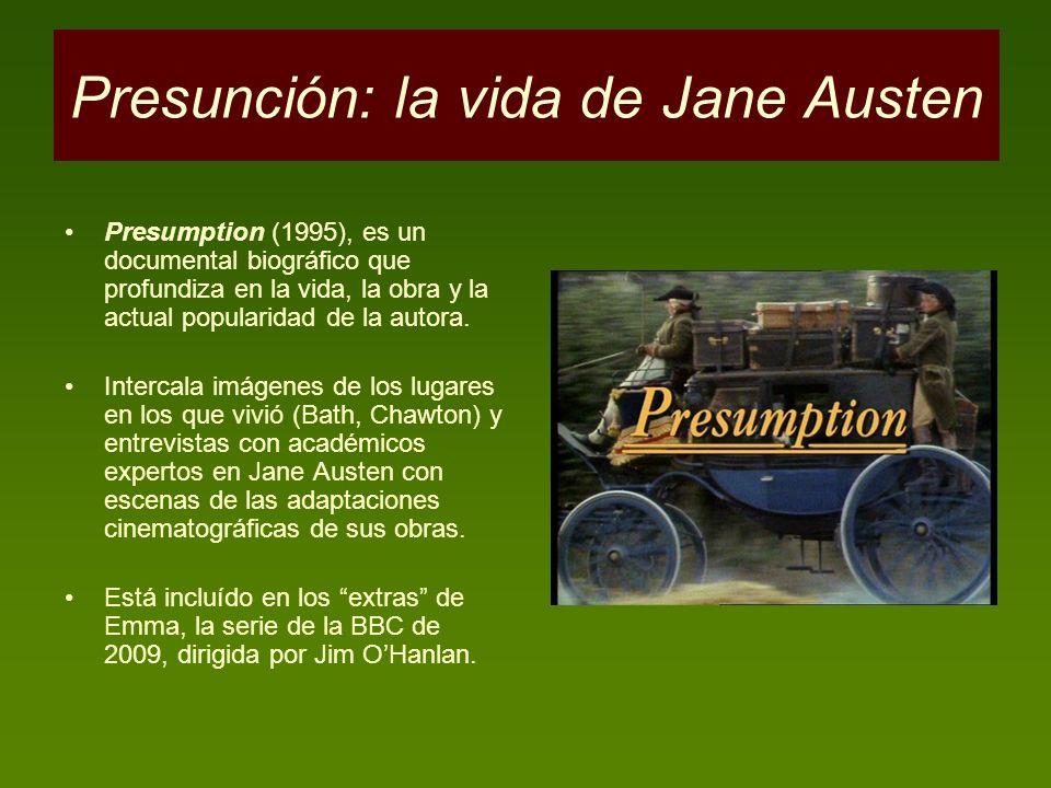 Presunción: la vida de Jane Austen Presumption (1995), es un documental biográfico que profundiza en la vida, la obra y la actual popularidad de la au