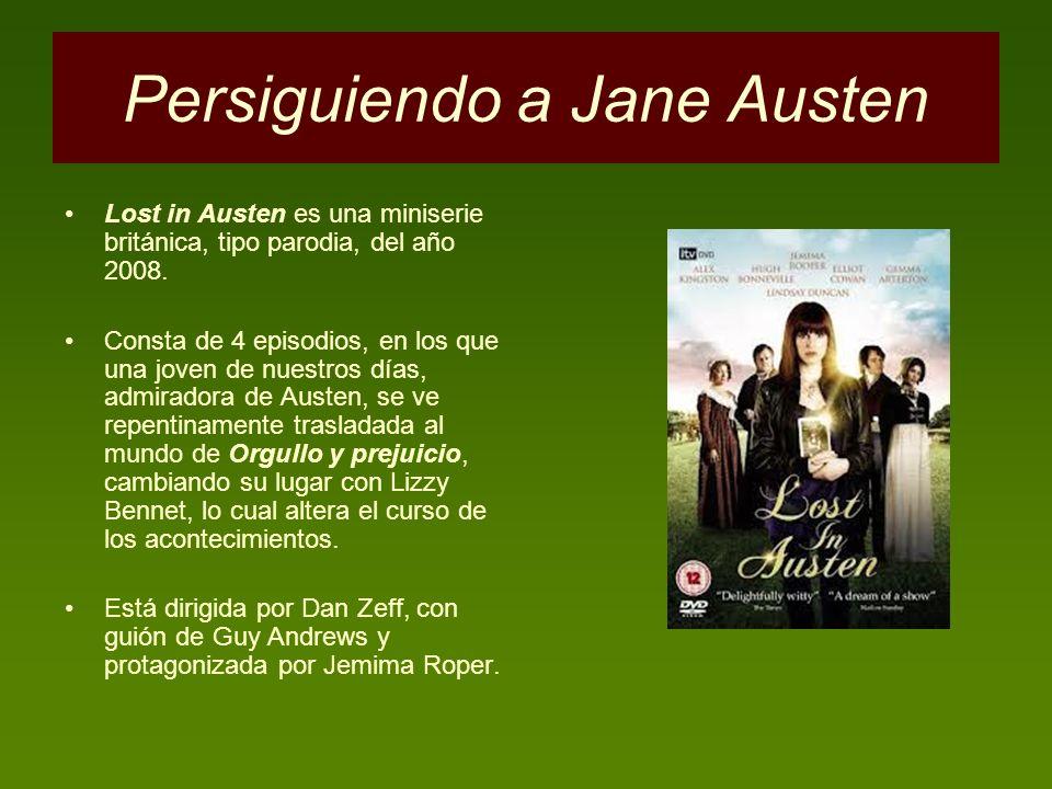 Persiguiendo a Jane Austen Lost in Austen es una miniserie británica, tipo parodia, del año 2008. Consta de 4 episodios, en los que una joven de nuest