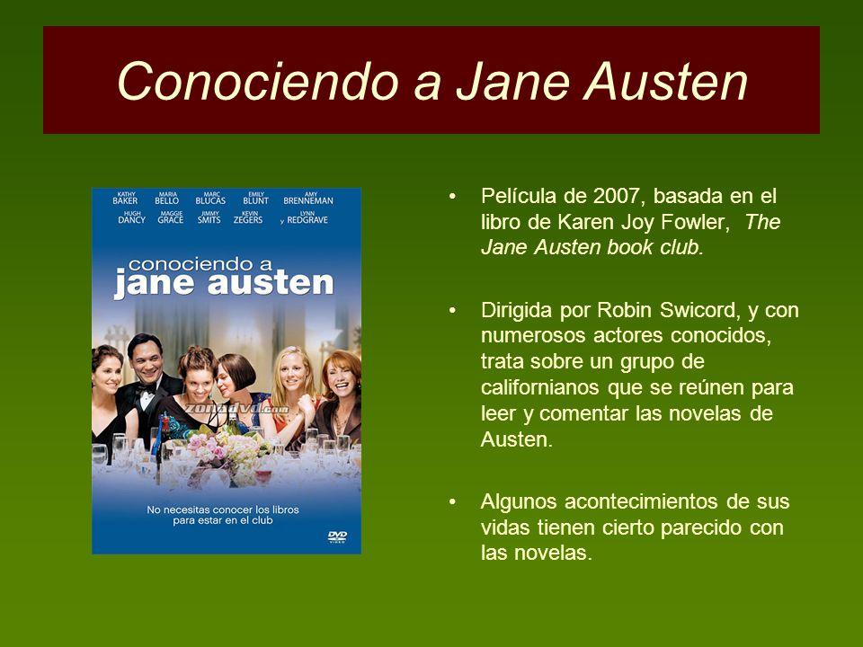 Conociendo a Jane Austen Película de 2007, basada en el libro de Karen Joy Fowler, The Jane Austen book club. Dirigida por Robin Swicord, y con numero