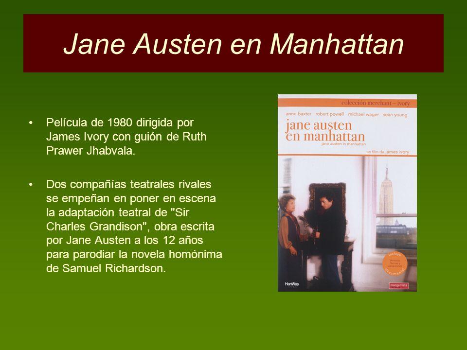 Jane Austen en Manhattan Película de 1980 dirigida por James Ivory con guión de Ruth Prawer Jhabvala. Dos compañías teatrales rivales se empeñan en po