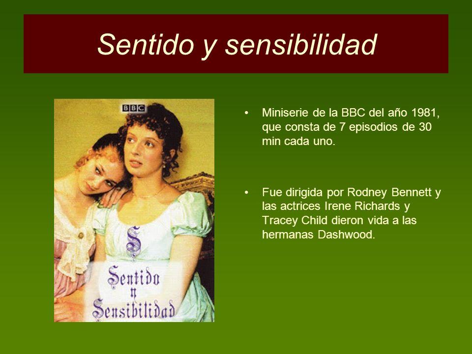 Sentido y sensibilidad Miniserie de la BBC del año 1981, que consta de 7 episodios de 30 min cada uno. Fue dirigida por Rodney Bennett y las actrices