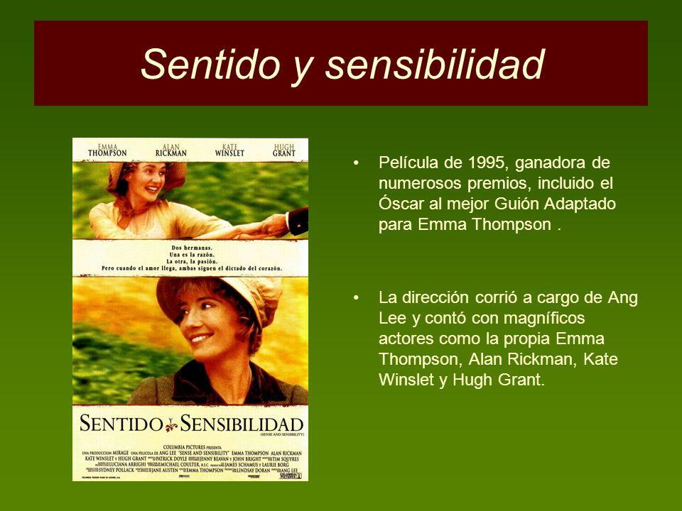 Sentido y sensibilidad Película de 1995, ganadora de numerosos premios, incluido el Óscar al mejor Guión Adaptado para Emma Thompson. La dirección cor