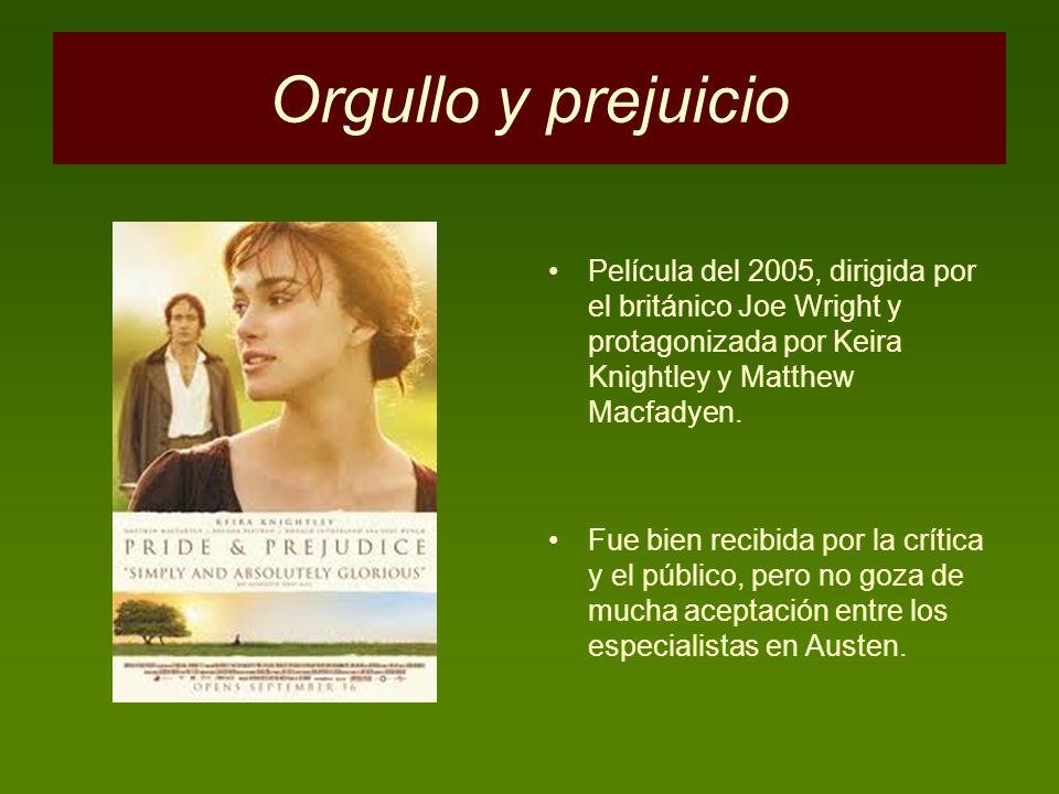 Orgullo y prejuicio Película del 2005, dirigida por el británico Joe Wright y protagonizada por Keira Knightley y Matthew Macfadyen. Fue bien recibida