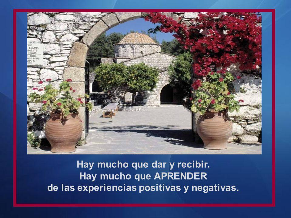 Hay mucho que dar y recibir. Hay mucho que APRENDER de las experiencias positivas y negativas.