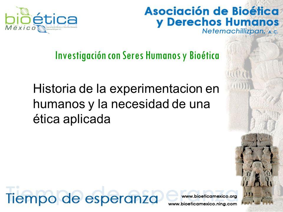 Investigación con Seres Humanos y Bioética Historia de la experimentacion en humanos y la necesidad de una ética aplicada