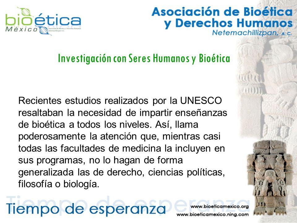 Investigación con Seres Humanos y Bioética Recientes estudios realizados por la UNESCO resaltaban la necesidad de impartir enseñanzas de bioética a todos los niveles.