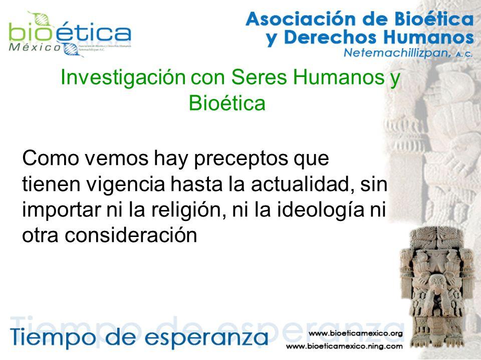 Investigación con Seres Humanos y Bioética Como vemos hay preceptos que tienen vigencia hasta la actualidad, sin importar ni la religión, ni la ideología ni otra consideración