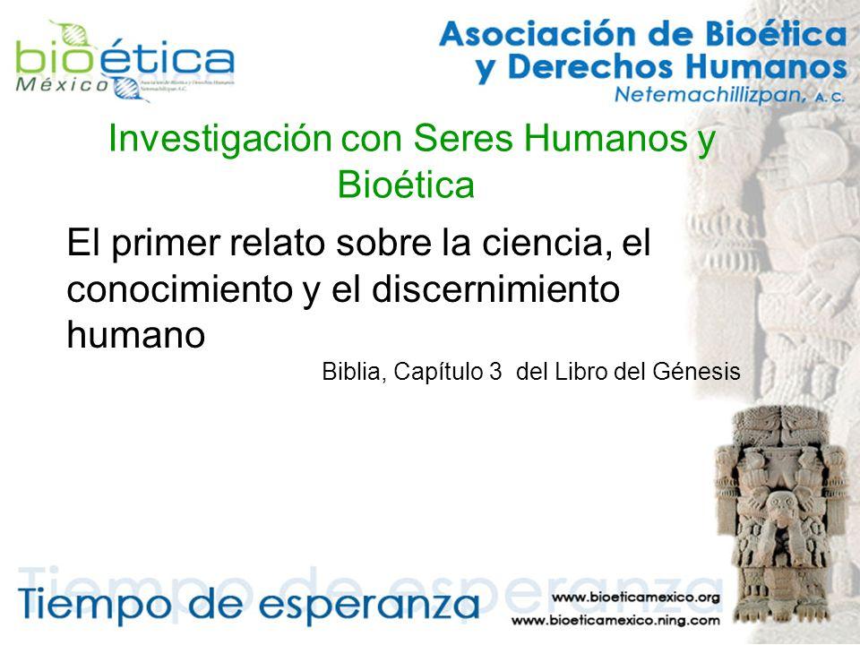 Investigación con Seres Humanos y Bioética El primer relato sobre la ciencia, el conocimiento y el discernimiento humano Biblia, Capítulo 3 del Libro del Génesis