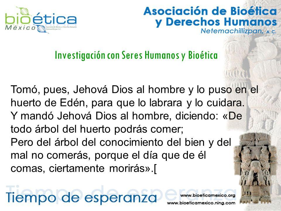 Investigación con Seres Humanos y Bioética Tomó, pues, Jehová Dios al hombre y lo puso en el huerto de Edén, para que lo labrara y lo cuidara.
