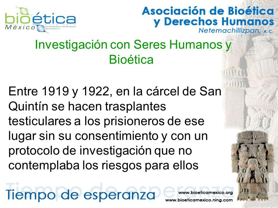 Investigación con Seres Humanos y Bioética Entre 1919 y 1922, en la cárcel de San Quintín se hacen trasplantes testiculares a los prisioneros de ese lugar sin su consentimiento y con un protocolo de investigación que no contemplaba los riesgos para ellos
