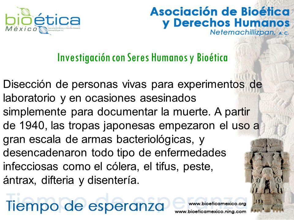 Investigación con Seres Humanos y Bioética Disección de personas vivas para experimentos de laboratorio y en ocasiones asesinados simplemente para documentar la muerte.