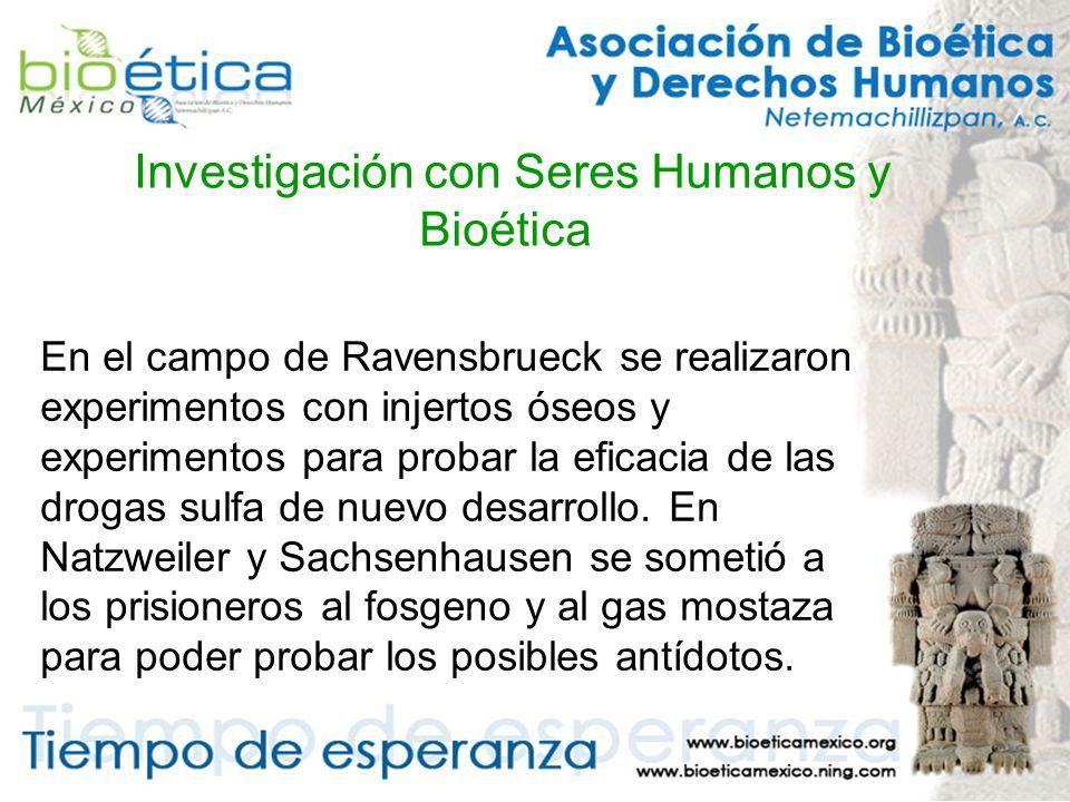 Investigación con Seres Humanos y Bioética En el campo de Ravensbrueck se realizaron experimentos con injertos óseos y experimentos para probar la eficacia de las drogas sulfa de nuevo desarrollo.