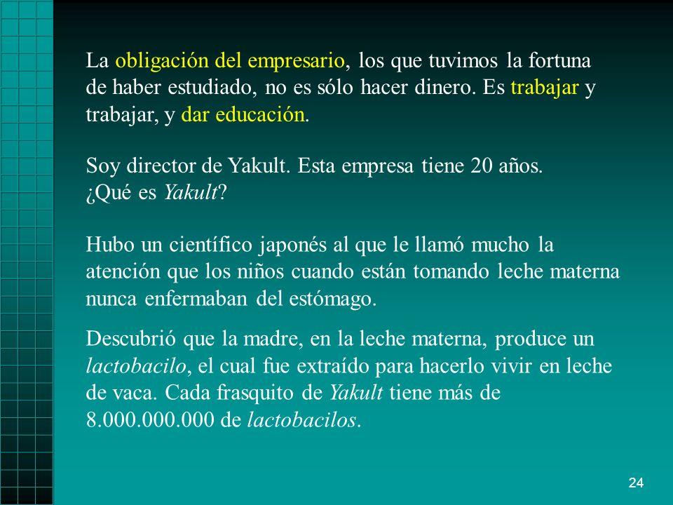 24 La obligación del empresario, los que tuvimos la fortuna de haber estudiado, no es sólo hacer dinero.