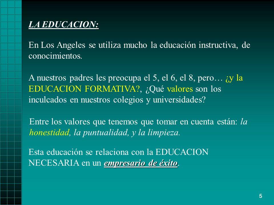 5 : LA EDUCACION: En Los Angeles se utiliza mucho la educación instructiva, de conocimientos.