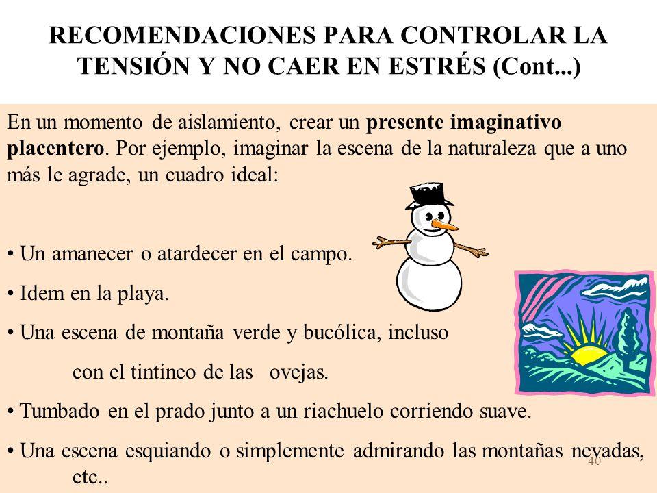 39 RECOMENDACIONES PARA CONTROLAR LA TENSIÓN Y NO CAER EN ESTRÉS (Cont...) Concentrarse bien en lo que estamos haciendo, mantener la mente en el