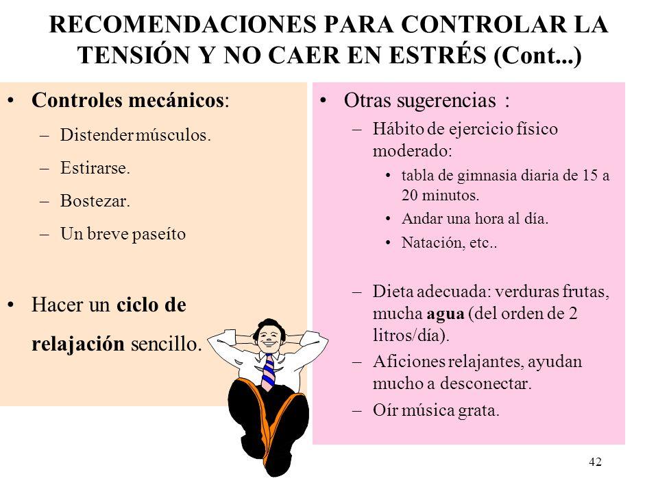 41 RECOMENDACIONES PARA CONTROLAR LA TENSIÓN Y NO CAER EN ESTRÉS (Cont...) Potenciarse y también destensarse psicológicamente: Sé hacer bien mi trabaj