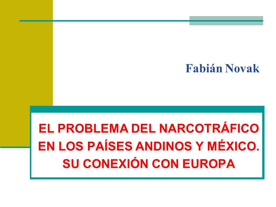 Fabián Novak EL PROBLEMA DEL NARCOTRÁFICO EN LOS PAÍSES ANDINOS Y MÉXICO. SU CONEXIÓN CON EUROPA
