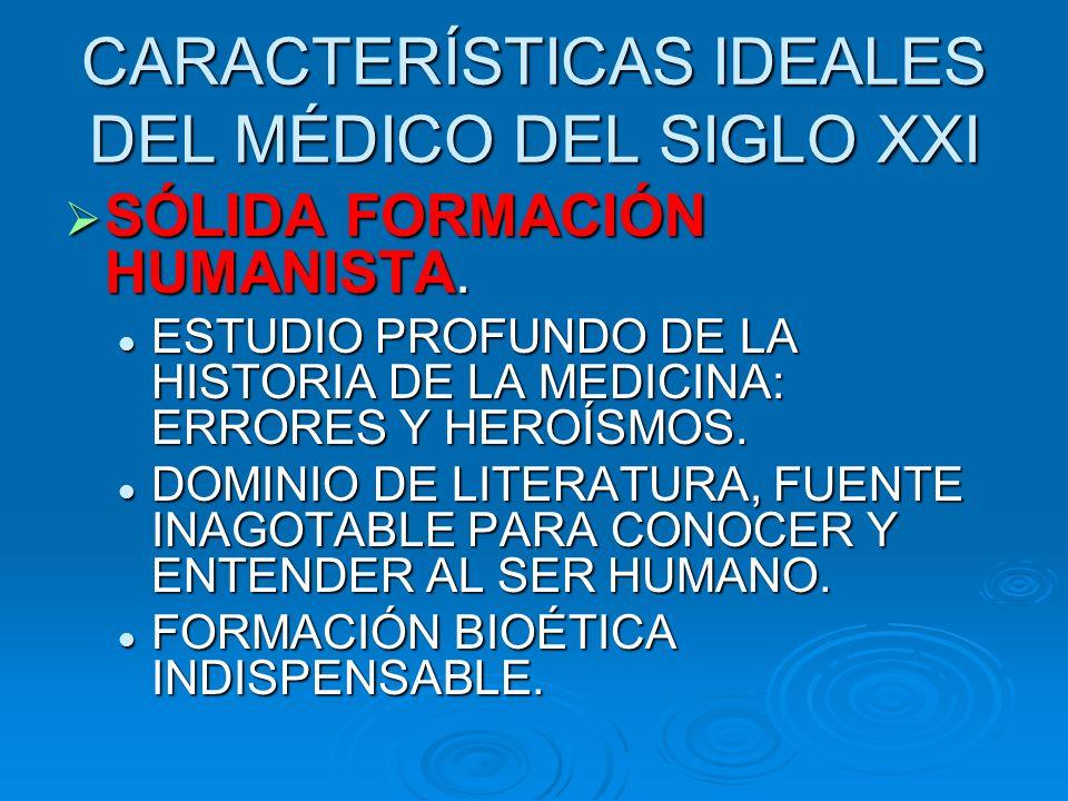 CARACTERÍSTICAS IDEALES DEL MÉDICO DEL SIGLO XXI SÓLIDA FORMACIÓN HUMANISTA.