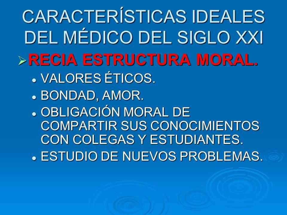 CARACTERÍSTICAS IDEALES DEL MÉDICO DEL SIGLO XXI RECIA ESTRUCTURA MORAL.