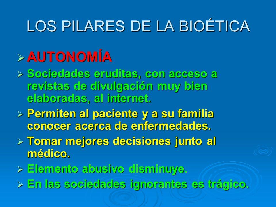 LOS PILARES DE LA BIOÉTICA AUTONOMÍA AUTONOMÍA Sociedades eruditas, con acceso a revistas de divulgación muy bien elaboradas, al internet.