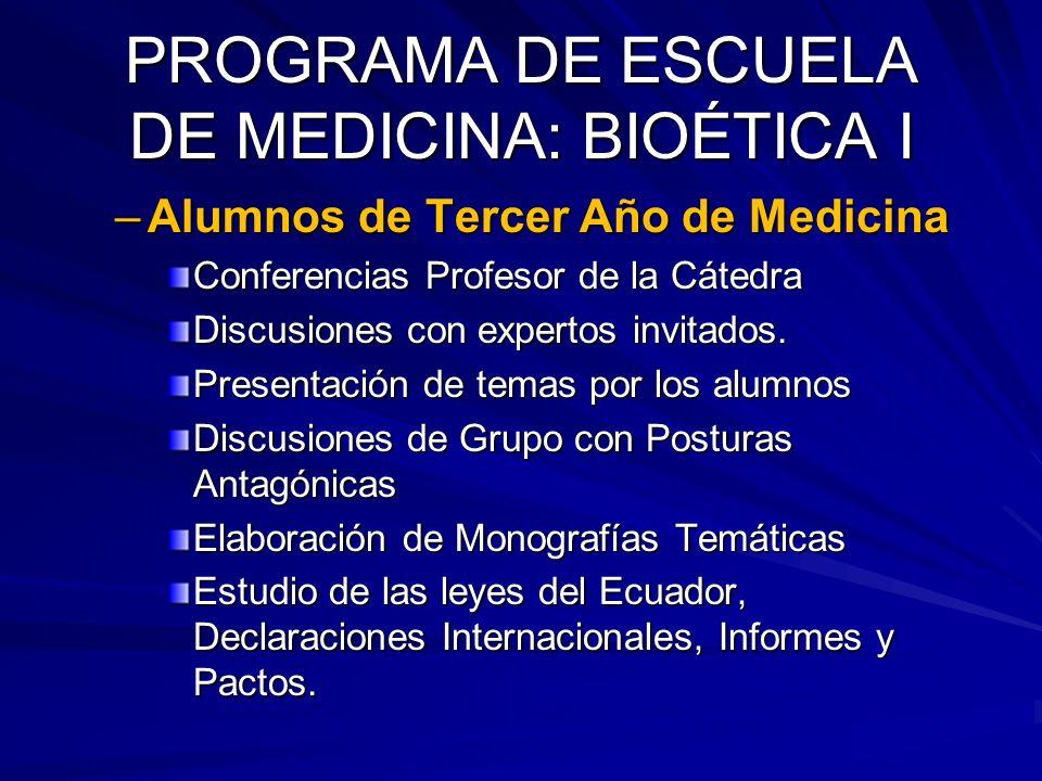 PROGRAMA DE ESCUELA DE MEDICINA: BIOÉTICA I –Alumnos de Tercer Año de Medicina Conferencias Profesor de la Cátedra Discusiones con expertos invitados.