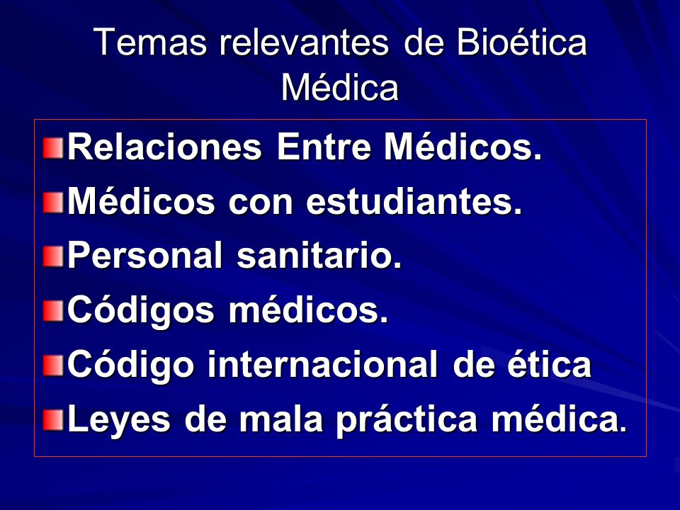 Temas relevantes de Bioética Médica Relaciones Entre Médicos.