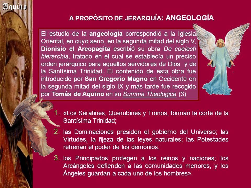 A PROPÓSITO DE JERARQUÍA : ANGEOLOGÍA 1. «Los Serafines, Querubines y Tronos, forman la corte de la Santísima Trinidad; 2. las Dominaciones presiden e