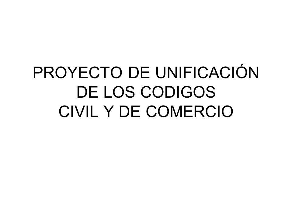 PROYECTO DE UNIFICACIÓN DE LOS CODIGOS CIVIL Y DE COMERCIO
