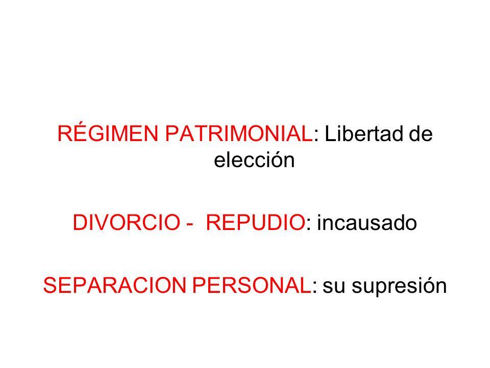 RÉGIMEN PATRIMONIAL: Libertad de elección DIVORCIO - REPUDIO: incausado SEPARACION PERSONAL: su supresión