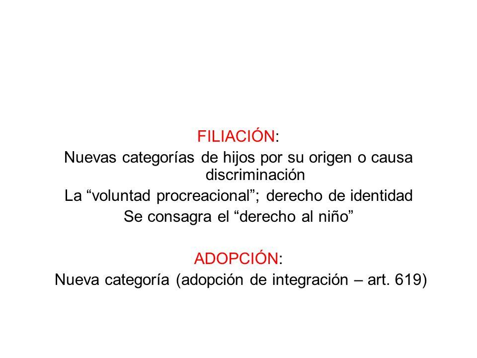 FILIACIÓN: Nuevas categorías de hijos por su origen o causa discriminación La voluntad procreacional; derecho de identidad Se consagra el derecho al n