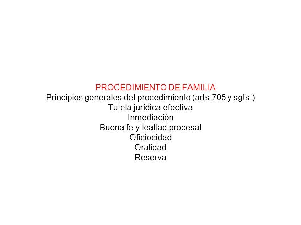 PROCEDIMIENTO DE FAMILIA: Principios generales del procedimiento (arts.705 y sgts.) Tutela jurídica efectiva Inmediación Buena fe y lealtad procesal O