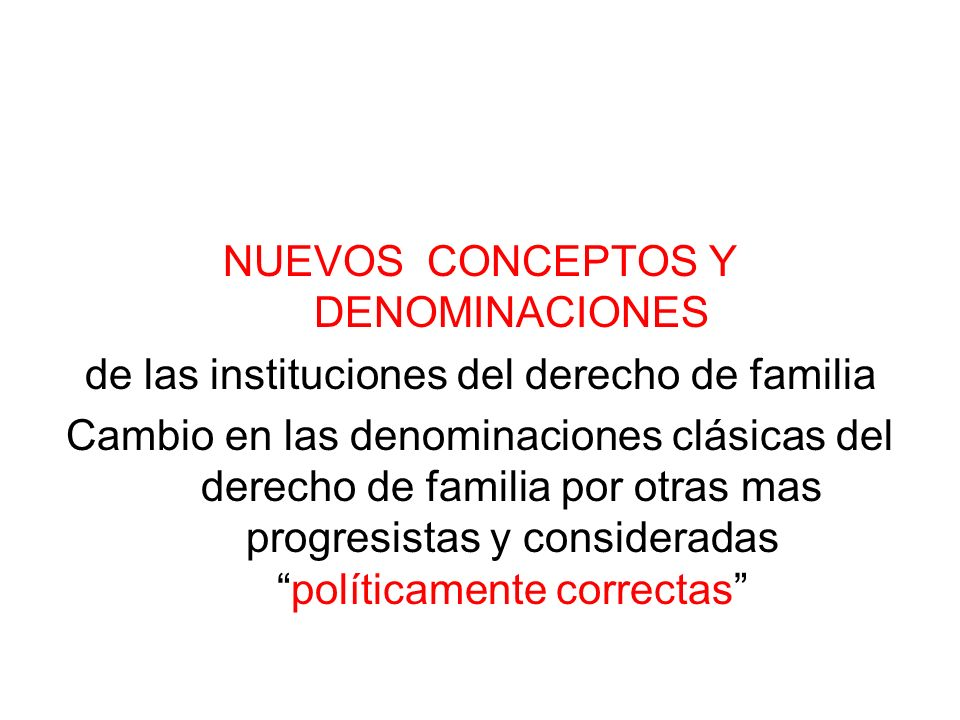 NUEVOS CONCEPTOS Y DENOMINACIONES de las instituciones del derecho de familia Cambio en las denominaciones clásicas del derecho de familia por otras m