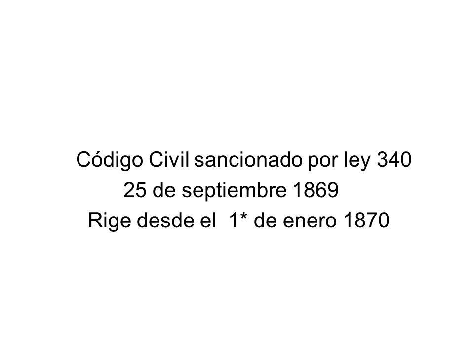 Código Civil sancionado por ley 340 25 de septiembre 1869 Rige desde el 1* de enero 1870