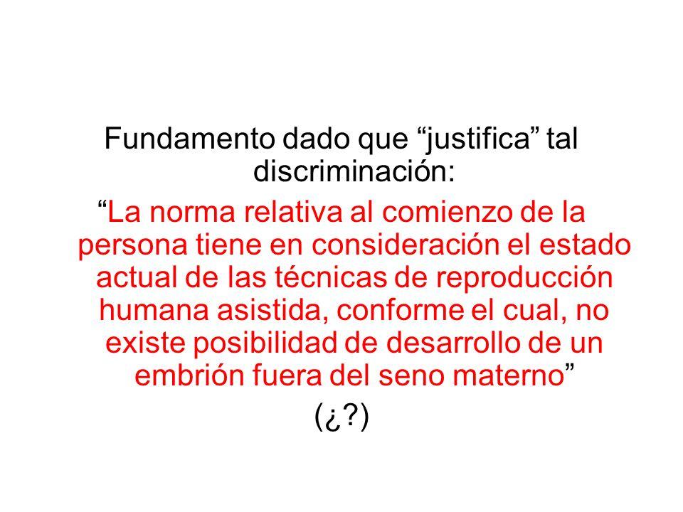Fundamento dado que justifica tal discriminación: La norma relativa al comienzo de la persona tiene en consideración el estado actual de las técnicas