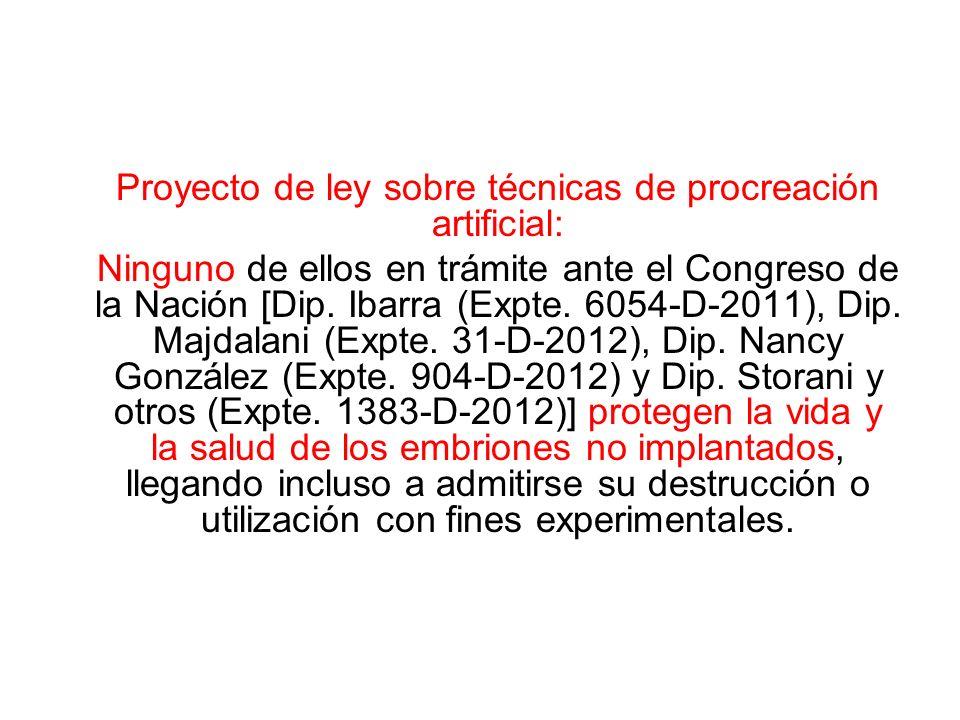 Proyecto de ley sobre técnicas de procreación artificial: Ninguno de ellos en trámite ante el Congreso de la Nación [Dip. Ibarra (Expte. 6054-D-2011),