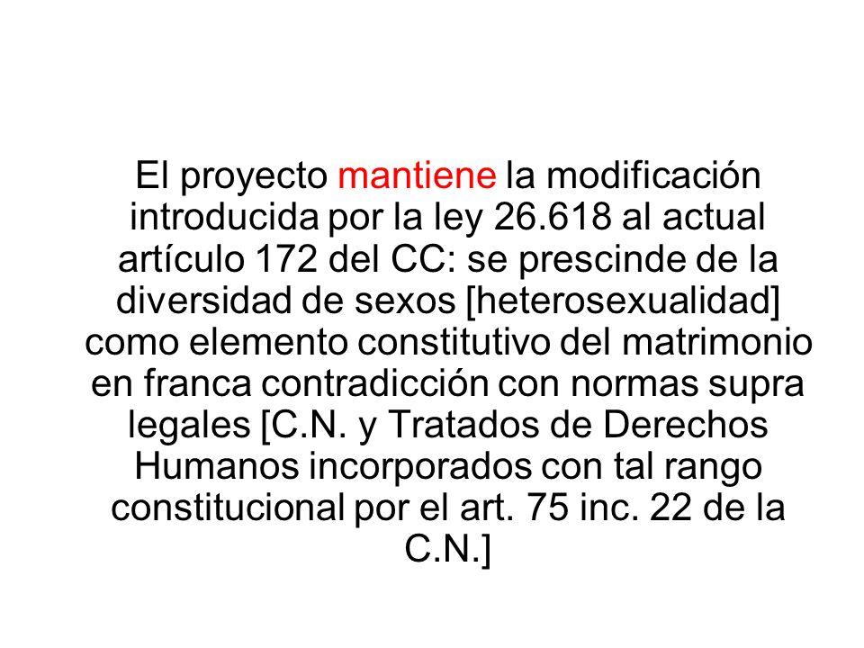 El proyecto mantiene la modificación introducida por la ley 26.618 al actual artículo 172 del CC: se prescinde de la diversidad de sexos [heterosexual
