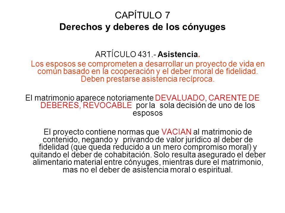 CAPÍTULO 7 Derechos y deberes de los cónyuges ARTÍCULO 431.- Asistencia. Los esposos se comprometen a desarrollar un proyecto de vida en común basado