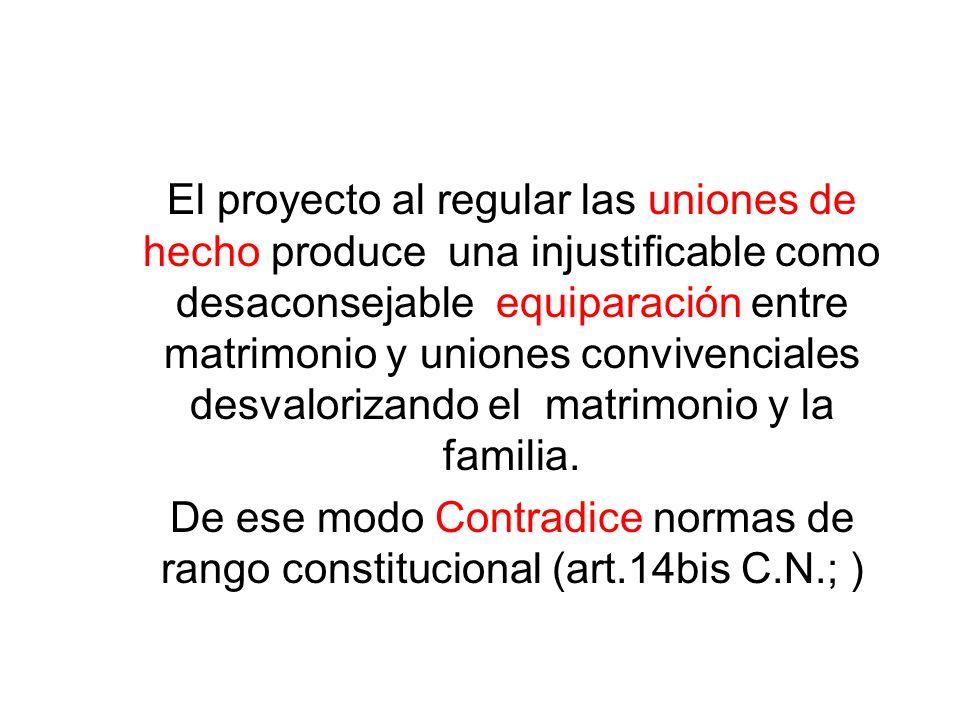 El proyecto al regular las uniones de hecho produce una injustificable como desaconsejable equiparación entre matrimonio y uniones convivenciales desv